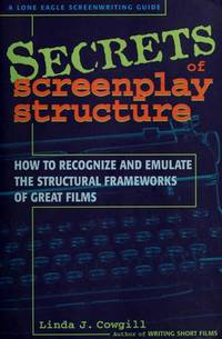 Secrets of Screenplay Structure: how to recognize and emulate the structural frameworks of great films