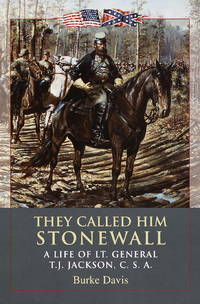 They Called Him Stonewall: A Life of Lt. General T.J. Jackson, CSA