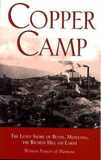 Copper Camp : Stories of the World's Greatest Mining Town Butte, Montana