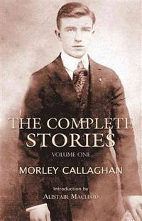 The Complete Stories Of Morley Callaghan -Volume Three -Signed By Anne Michaels