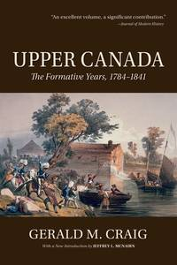 Upper Canada; the formative Years, 1784-1841