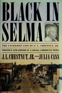 Black in Selma: The Uncommon Life of J.L. Chestnut, Jr