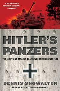 Hitler's Panzers: The Lightning Attacks that Revolutionized Warfare.