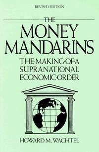 The Money Mandarins: Making of a Supranational Economic Order