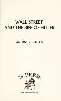 Wall Street and the Rise of Hitler by Antony C. Sutton - Hardcover - 1976 - from Anybook Ltd and Biblio.com