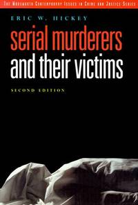 Serial Murderers and Their Victims (Publisher series: Wadsworth Contemporary Issues in Crime and Justice--Serial Murderers and Their Victims; Wadsworth Contemporary Issues in Crime and Justice.)
