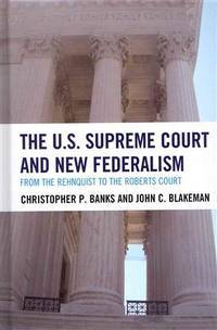 The U.S. Supreme Court and New Federalism: From the Rehnquist to the Roberts Court