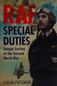 RAF Special Duties: Unique Sorties of the Second World War: A Collection of Exclusive Operational...