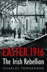 Easter 1916: The Irish Rebellion by  Charles Townshend - Hardcover - 2006 - from First Choice Books and Biblio.com