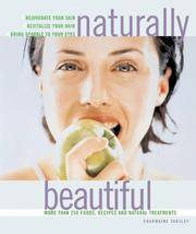 Naturally Beautiful: Rejuvenate Your Skin * Revitalise Your Hair * Bring Sparkle to Your Eyes...