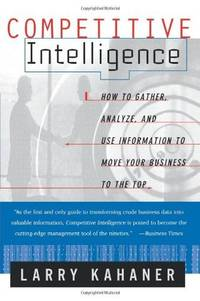 Competitive Intelligence: How to Gather, Analyse, and Use Information to Move Your Business to...