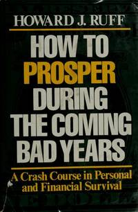 How to prosper during the coming bad years Ruff, Howard J