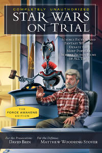 image of Star Wars on Trial: The Force Awakens Edition: Science Fiction and Fantasy Writers Debate the Most Popular Science Fiction Films of All Time (Smart Pop)