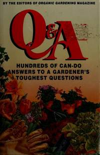 Q & A: Hundreds of Can-Do Answers to Gardener's Tough Questions