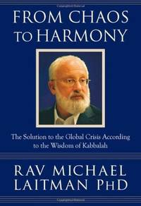 From Chaos to Harmony : The Solution to the Global Crisis According to the Wisdom of Kabbalah