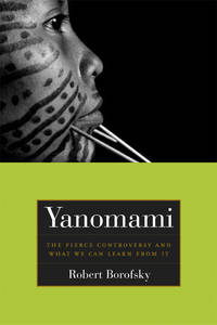 Yanomami : the Fierce Controversy and What We Can Learn from It