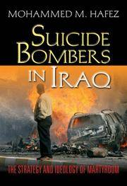 Suicide Bombers in Iraq: The Strategy and Ideology of Martydom