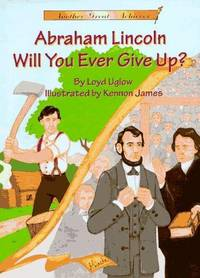 Abraham Lincoln  Will You Ever Give Up? (Another Great Achiever)