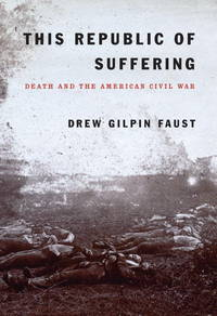 This Republic of Suffering; Death and the American Civil War