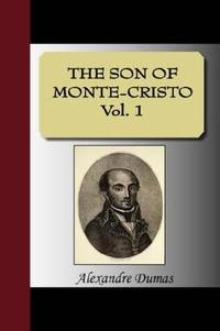 THE SON OF MONTE-CRISTO Vol. 1 by Alexandre Dumas - 2007-09-30