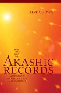 HOW TO READ THE AKASHIC RECORDS: Accessing The Archive Of The Soul & Its Journey (q)