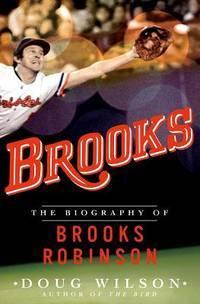 Brooks: The Biography of Brooks Robinson