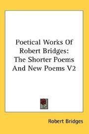Poetical Works Of Robert Bridges - Excluding the Eight Dramas  the Testament Of Beauty