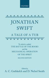 A TALE OF A TUB: TO WHICH IS ADDED THE BATTLE OF THE BOOKS,AND THE MECHANICAL OPERATION OF THE...