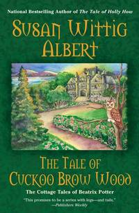 The Tale of Cuckoo Brow Wood (Cottage Tales of Beatrix Potter Mysteries) Albert, Susan Wittig