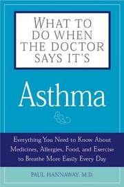 What To Do When The Doctor Says Its Asthma: Everything You Need To Know About Medicines, Allergies, Food And Exercise To Breathe More Easily Every Day