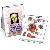 The Anatomical Chart Series: Classic Library Edition.  A Comprehensive  Collection of Classic Anatomical Charts in a New Desck Size Version