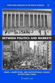 BETWEEN POLITICS AND MARKETS: FIRMS, COMPETITION, AND INSTITUTIONAL CHANGE IN POST-MAO CHINA (PB...