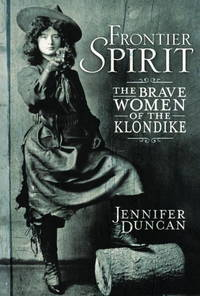 Frontier Spirit: The Brave Women of the Klondike
