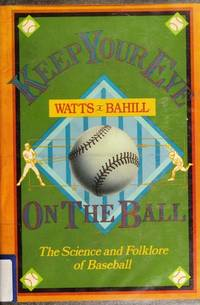 Keep Your Eye on the Ball: The Science and Folklore of Baseball by  Robert G. and Terry Bahill Watts  - 1st Edition  - 1990  - from ArchersBooks.com (SKU: 22148)
