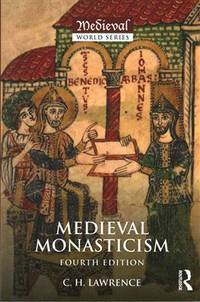 Medieval Monasticism: Forms of Religious Life in Western Europe in the Middle Ages (The Medieval...