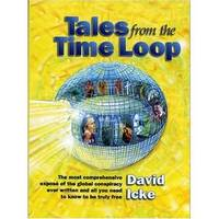 Tales from the Time Loop: The Most Comprehensive Expose of the Global Conspiracy Ever Written and...