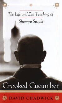 Crooked Cucumber: the Life and Zen Teachings of Shunryu Suzuki by  David Chadwick - Signed First Edition - 1999 - from International Bookshop (SKU: 1628)