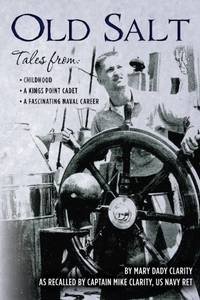 Old Salt: Tales from: Childhood, A Kings Point Cadet,  A Fascinating Naval Career