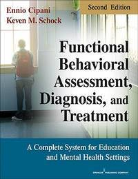 Functional Behavioral Assessment, Diagnosis, and Treatment, Second Edition: A Complete System for...
