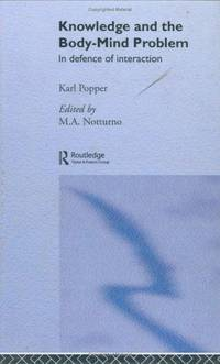 Knowledge and the Body-Mind Problem: In Defence of Interaction by Popper, Karl R.; Edited by M.A. Notturno - 1994