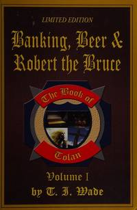 The Book Of Tolan (Volume I) Banking, Beer & Robert the Bruce