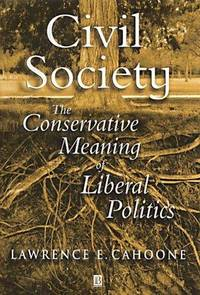 Civil Society: The Conservative Meaning of Liberal Politics [Hardcover]