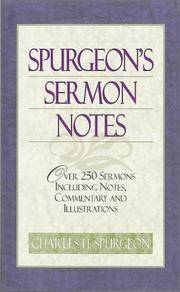 Spurgeon's Sermon Notes: Over 250 Sermons Including Notes, Commentary and Illustrations