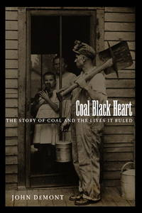 Coal Black Heart:   The Story of Coal and Lives it Ruled