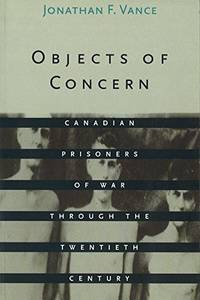 OBJECTS OF CONCERN: CANADIAN PRISONERS OF WAR THROUGH THE TWENTIETH CENTURY