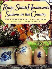 Ruth and Skitch Henderson's Seasons in the Country: Good Food from Family and Friends