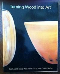 Turning Wood Into Art: The Jane and Arthur Mason Collection Paperback – 2000