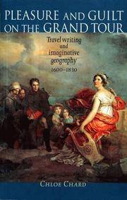 Pleasure and Guilt On the Grand Tour: Travel Writing and Imaginative Geography, 1600-1830