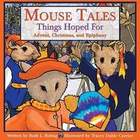 Mouse Tales: Things Hoped for Advent, Christmas and Epiphany