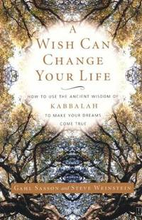 WISH CAN CHANGE YOUR LIFE: Unlocking The Mysteries Of Kabbalah To Make Your Dreams Come True